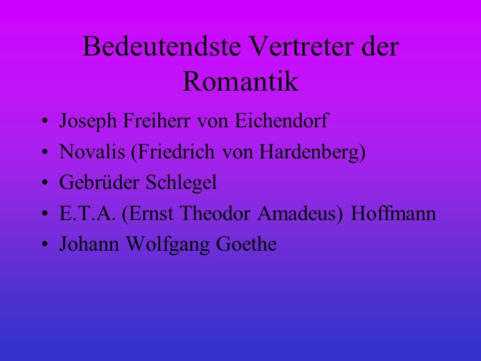 Bedeutendste Vertreter der Romantik Joseph Freiherr von Eichendorf Novalis (Friedrich von Hardenberg) Gebrüder Schlegel E.T.A. (Ernst Theodor Amadeus)