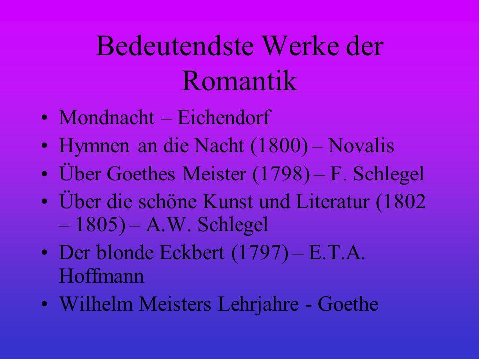 Bedeutendste Werke der Romantik Mondnacht – Eichendorf Hymnen an die Nacht (1800) – Novalis Über Goethes Meister (1798) – F. Schlegel Über die schöne
