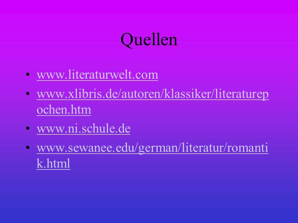 Quellen www.literaturwelt.com www.xlibris.de/autoren/klassiker/literaturep ochen.htmwww.xlibris.de/autoren/klassiker/literaturep ochen.htm www.ni.schu