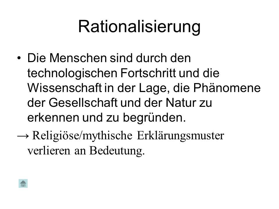 Rationalisierung Die Menschen sind durch den technologischen Fortschritt und die Wissenschaft in der Lage, die Phänomene der Gesellschaft und der Natu