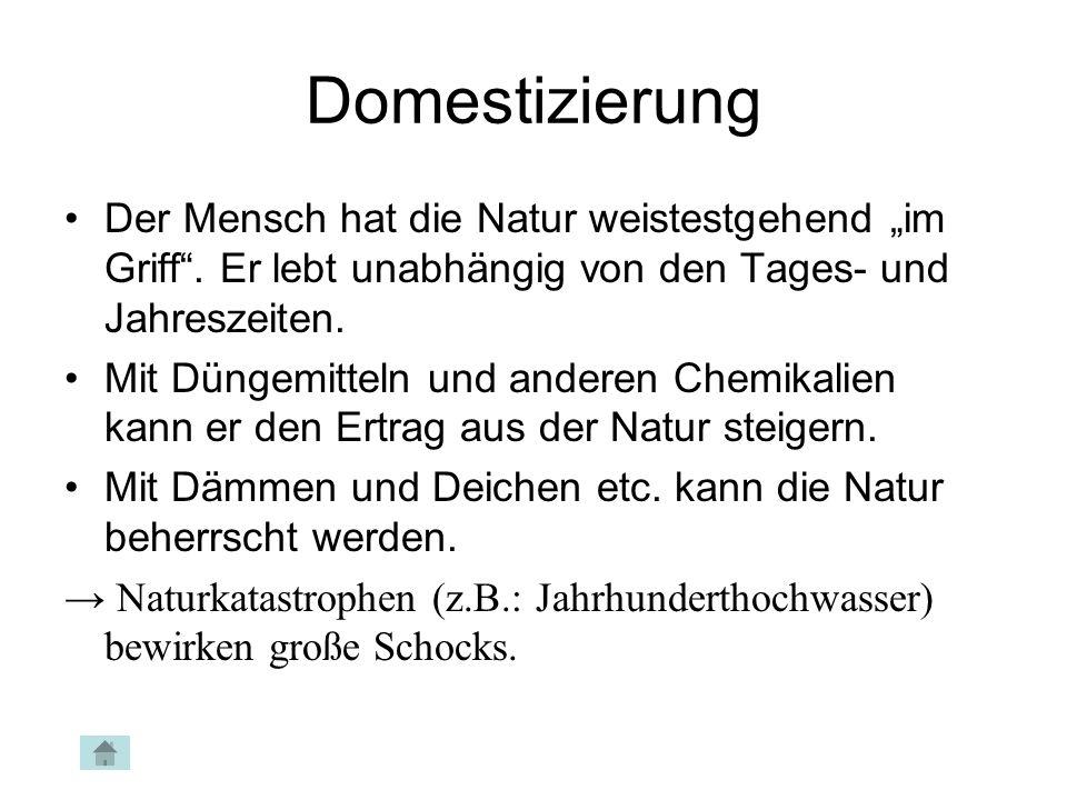 Domestizierung Der Mensch hat die Natur weistestgehend im Griff. Er lebt unabhängig von den Tages- und Jahreszeiten. Mit Düngemitteln und anderen Chem