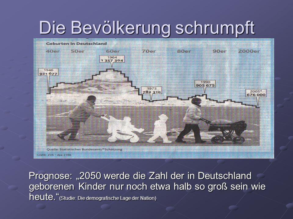 Die Bevölkerung schrumpft Prognose: 2050 werde die Zahl der in Deutschland geborenen Kinder nur noch etwa halb so groß sein wie heute. (Studie: Die de