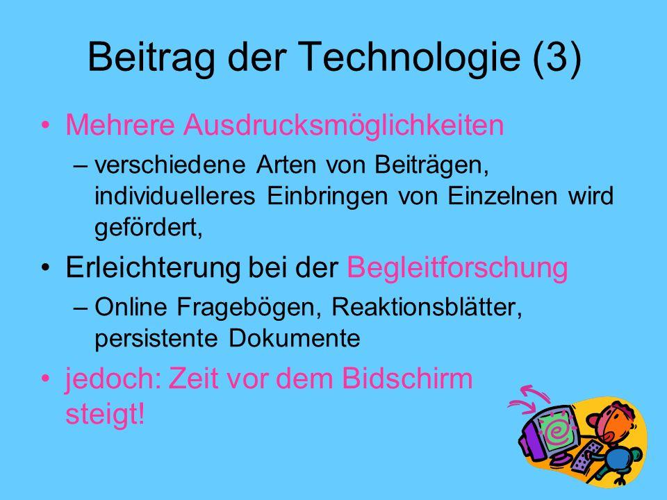 Beitrag der Technologie (3) Mehrere Ausdrucksmöglichkeiten –verschiedene Arten von Beiträgen, individuelleres Einbringen von Einzelnen wird gefördert,