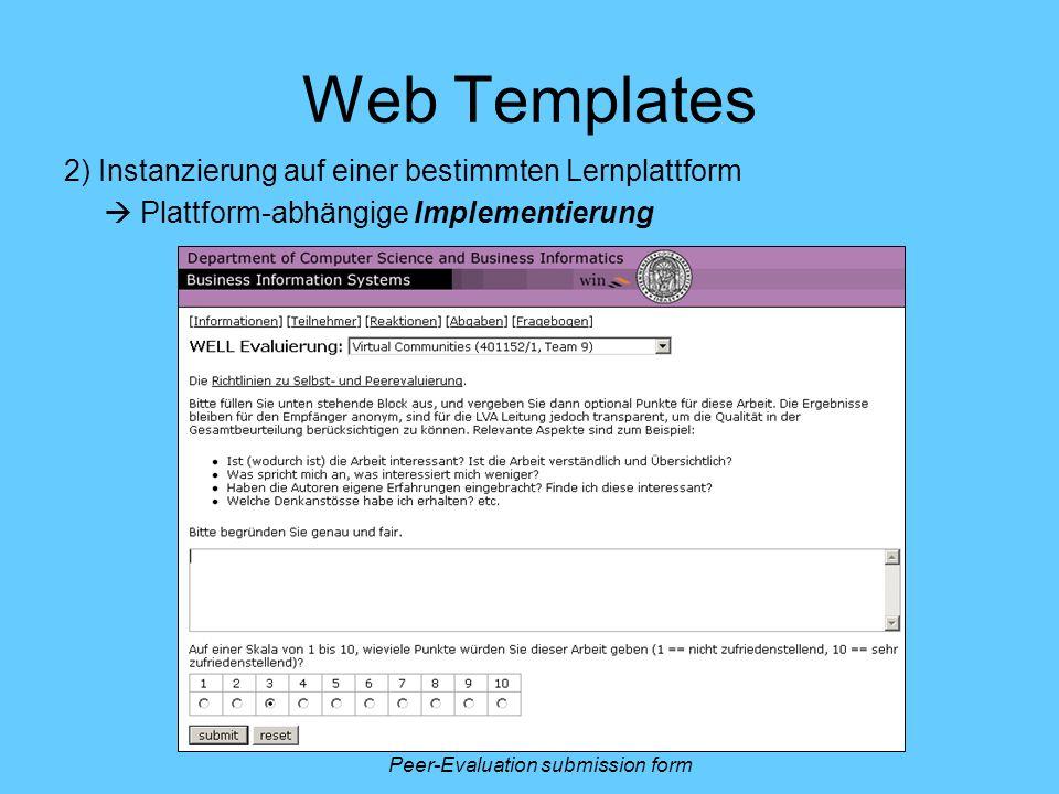 Web Templates 2) Instanzierung auf einer bestimmten Lernplattform Plattform-abhängige Implementierung Peer-Evaluation submission form