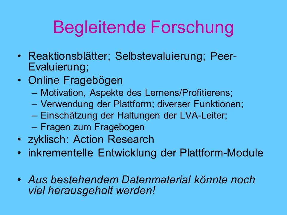 Begleitende Forschung Reaktionsblätter; Selbstevaluierung; Peer- Evaluierung; Online Fragebögen –Motivation, Aspekte des Lernens/Profitierens; –Verwen