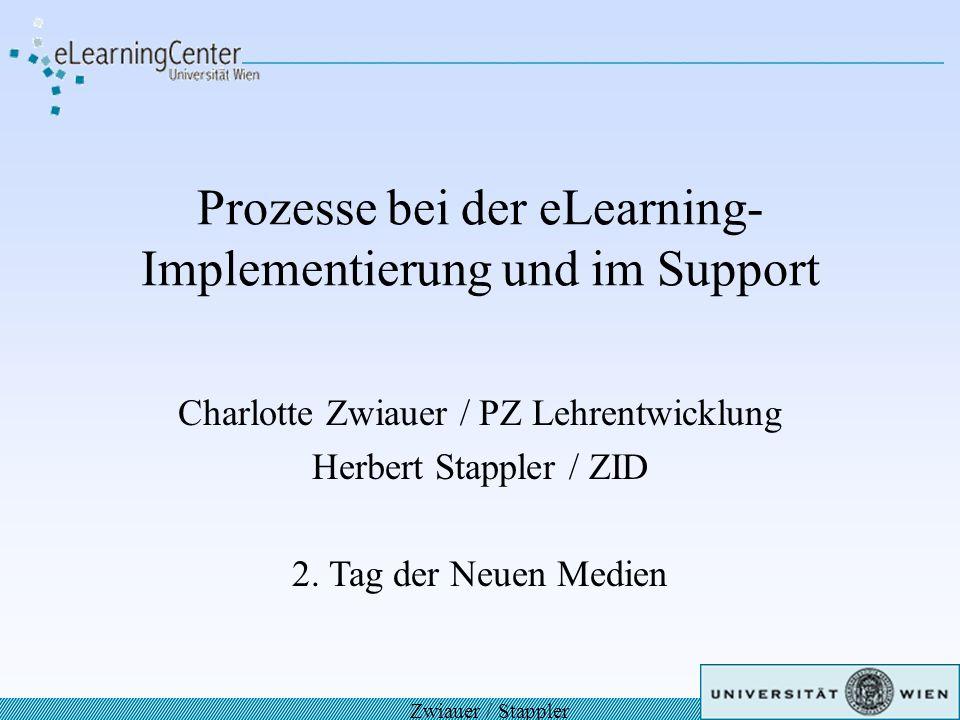Prozesse bei der eLearning- Implementierung und im Support Charlotte Zwiauer / PZ Lehrentwicklung Herbert Stappler / ZID 2. Tag der Neuen Medien Zwiau