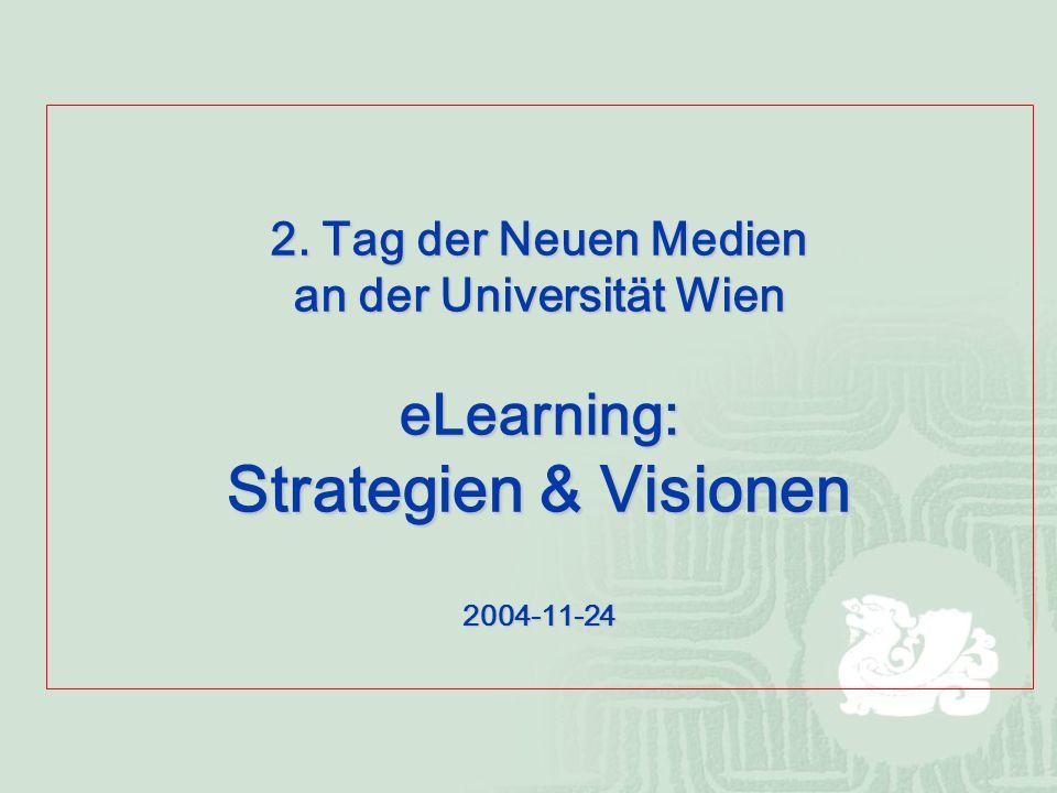 2. Tag der Neuen Medien an der Universität Wien eLearning: Strategien & Visionen 2004-11-24