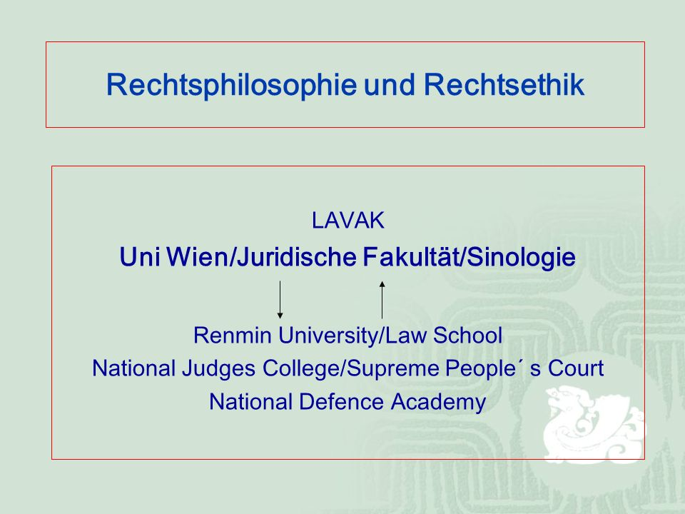 Rechtsphilosophie und Rechtsethik LAVAK Uni Wien/Juridische Fakultät/Sinologie Renmin University/Law School National Judges College/Supreme People´ s