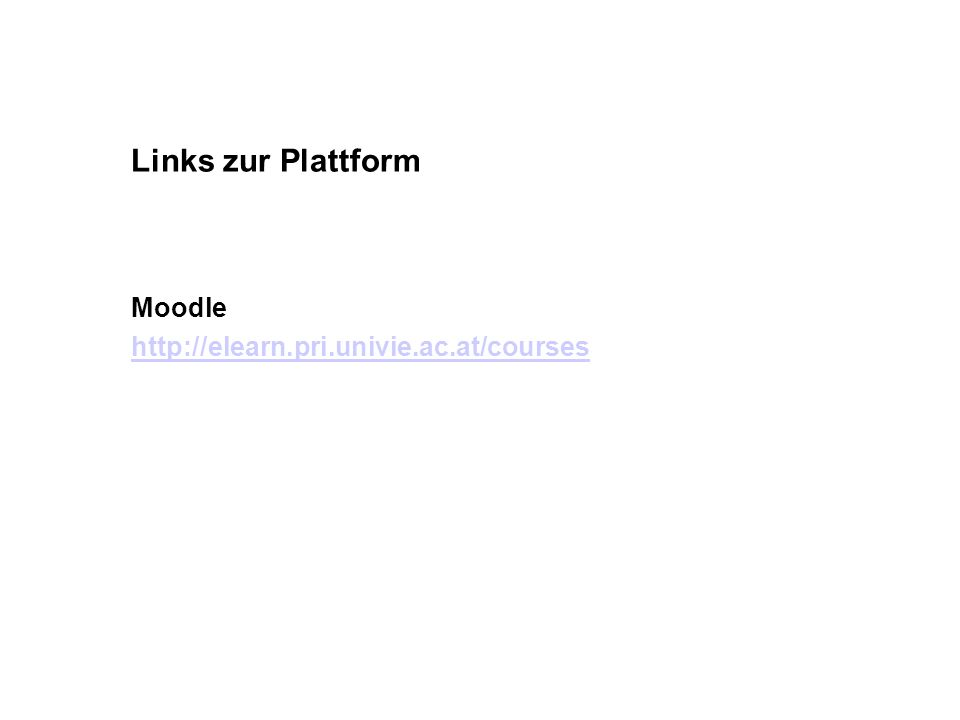 Links zur Plattform Moodle http://elearn.pri.univie.ac.at/courses