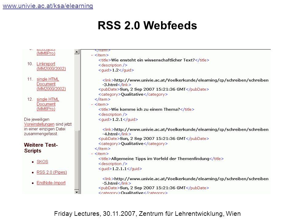 RSS 2.0 Webfeeds www.univie.ac.at/ksa/elearning Friday Lectures, 30.11.2007, Zentrum für Lehrentwicklung, Wien