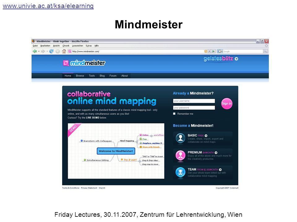 Mindmeister www.univie.ac.at/ksa/elearning Friday Lectures, 30.11.2007, Zentrum für Lehrentwicklung, Wien