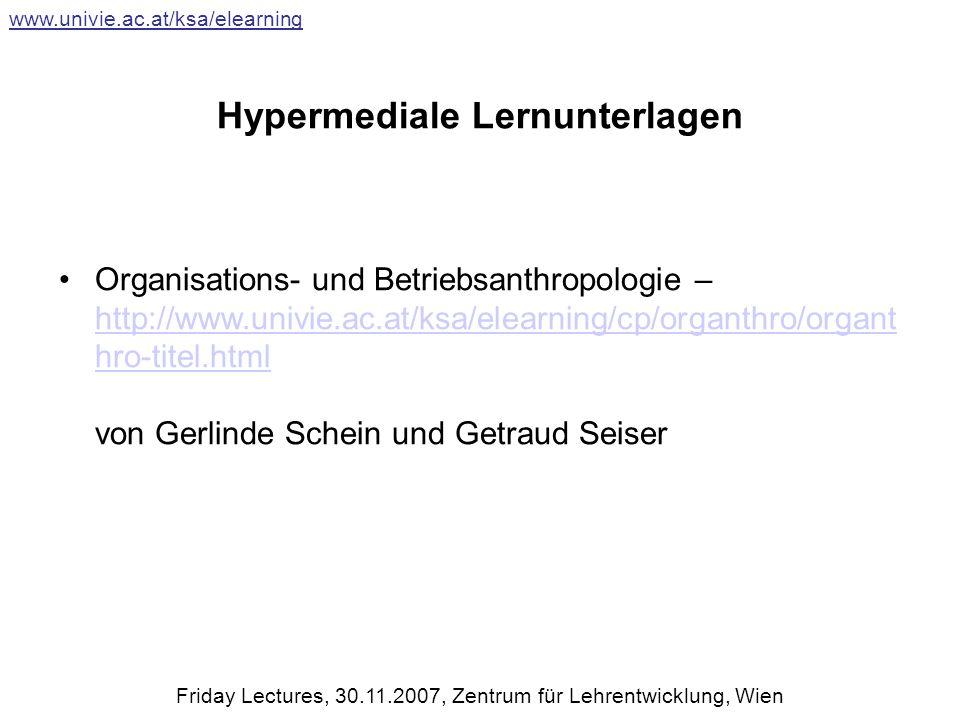 Hypermediale Lernunterlagen Organisations- und Betriebsanthropologie – http://www.univie.ac.at/ksa/elearning/cp/organthro/organt hro-titel.html von Gerlinde Schein und Getraud Seiser http://www.univie.ac.at/ksa/elearning/cp/organthro/organt hro-titel.html www.univie.ac.at/ksa/elearning Friday Lectures, 30.11.2007, Zentrum für Lehrentwicklung, Wien