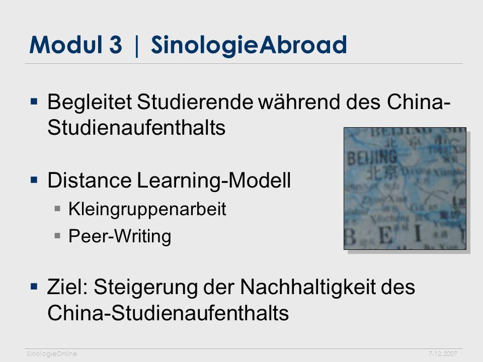 SinologieOnline7.12.2007 Modul 3 | SinologieAbroad Begleitet Studierende während des China- Studienaufenthalts Distance Learning-Modell Kleingruppenarbeit Peer-Writing Ziel: Steigerung der Nachhaltigkeit des China-Studienaufenthalts