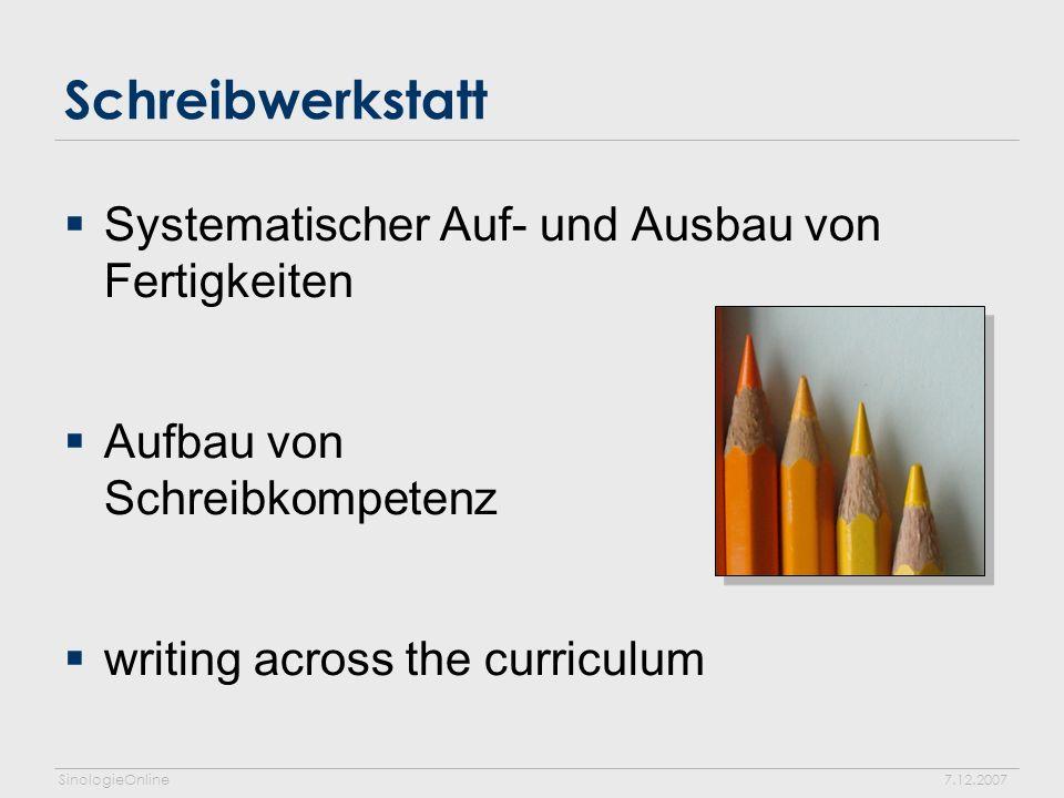 SinologieOnline7.12.2007 Schreibwerkstatt Systematischer Auf- und Ausbau von Fertigkeiten Aufbau von Schreibkompetenz writing across the curriculum