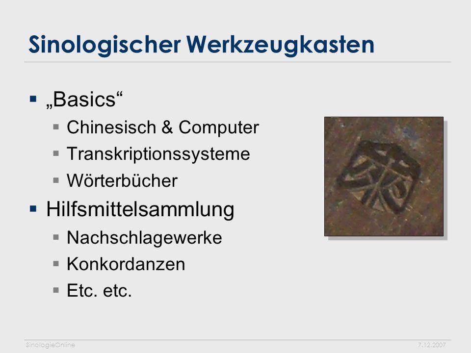 SinologieOnline7.12.2007 Sinologischer Werkzeugkasten Basics Chinesisch & Computer Transkriptionssysteme Wörterbücher Hilfsmittelsammlung Nachschlagewerke Konkordanzen Etc.