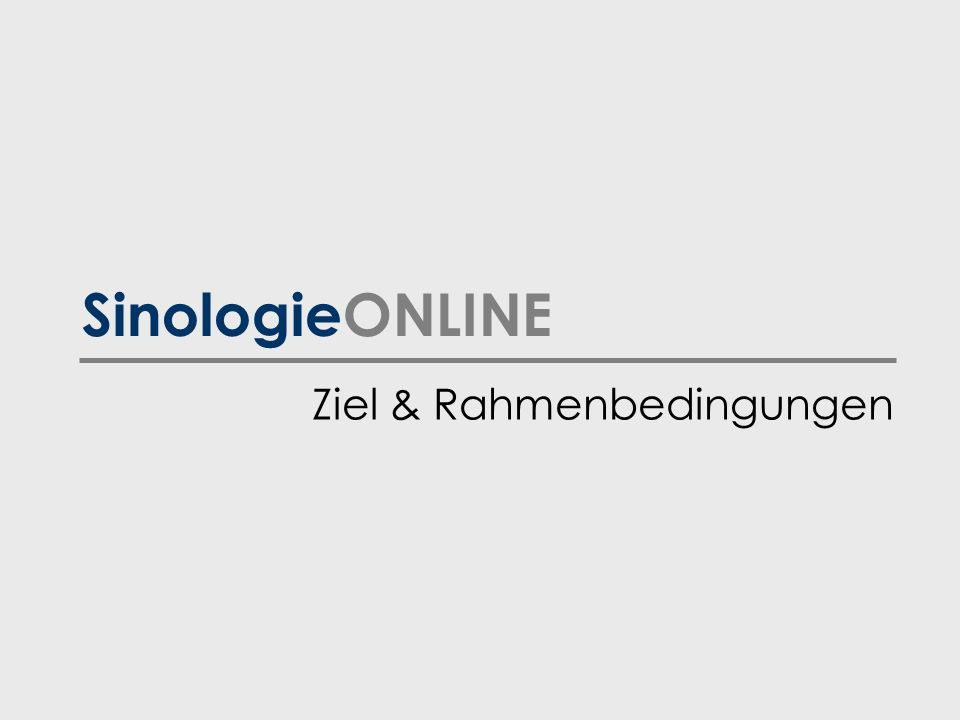 SinologieONLINE Ziel & Rahmenbedingungen