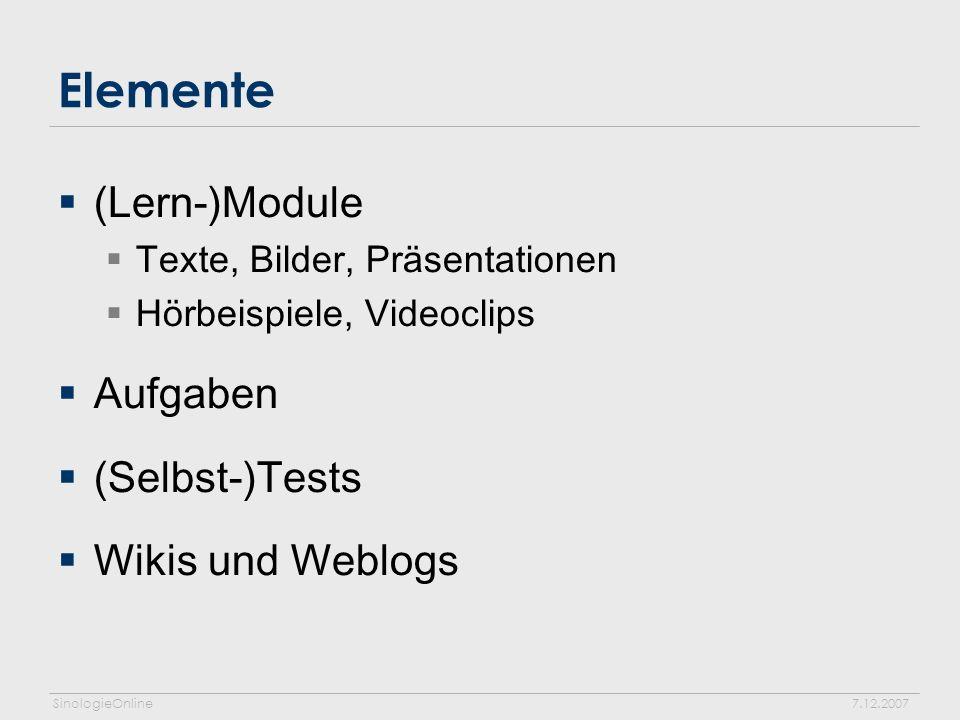 SinologieOnline7.12.2007 Elemente (Lern-)Module Texte, Bilder, Präsentationen Hörbeispiele, Videoclips Aufgaben (Selbst-)Tests Wikis und Weblogs
