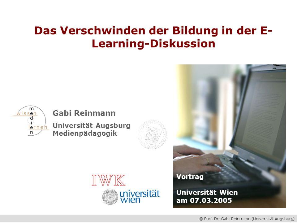© Prof. Dr. Gabi Reinmann (Universität Augsburg) Das Verschwinden der Bildung in der E-Learning-Diskussion Gabi Reinmann Universität Augsburg Medienpä