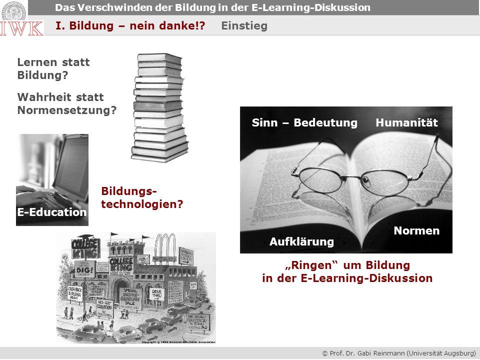 © Prof. Dr. Gabi Reinmann (Universität Augsburg) Das Verschwinden der Bildung in der E-Learning-Diskussion I. Bildung – nein danke!? Einstieg Sinn – B