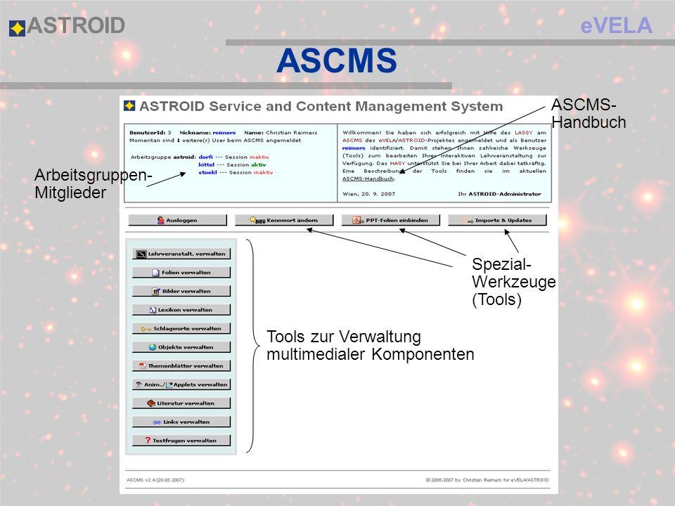 eVELAASTROID ASCMS Spezial- Werkzeuge (Tools) Tools zur Verwaltung multimedialer Komponenten Arbeitsgruppen- Mitglieder ASCMS- Handbuch