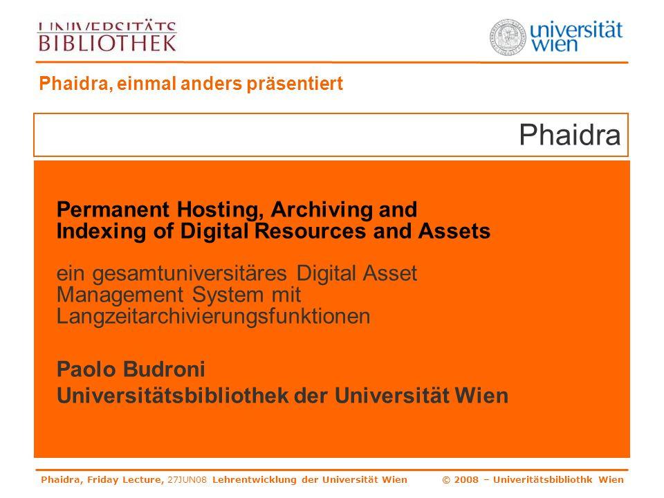 Phaidra, Friday Lecture, 27JUN08 Lehrentwicklung der Universität Wien © 2008 – Univeritätsbibliothk Wien Weitere Memos.