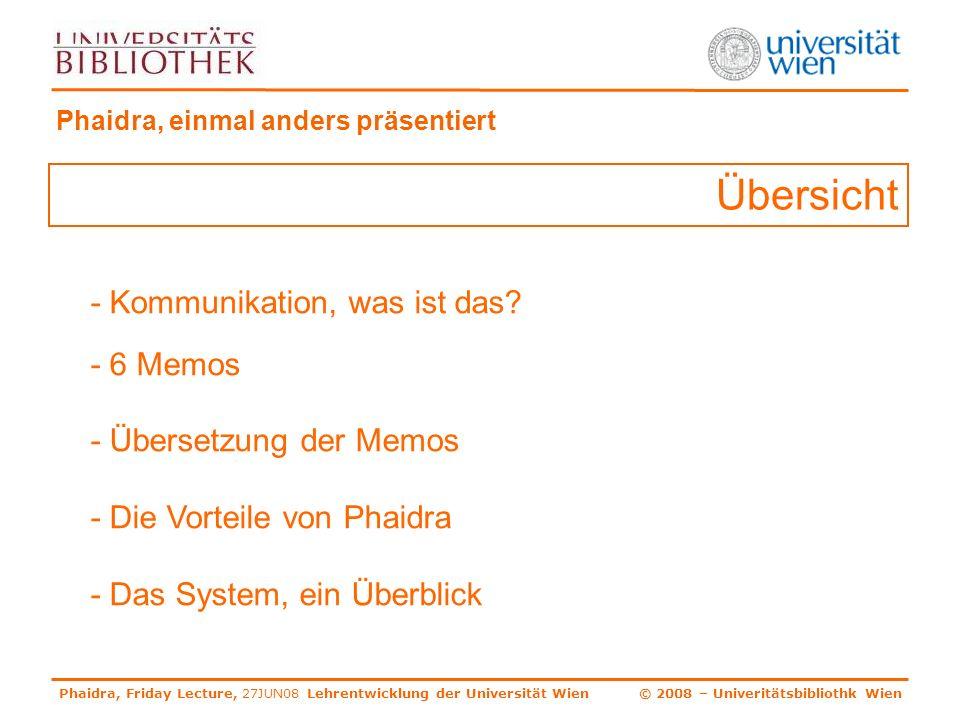 Phaidra, Friday Lecture, 27JUN08 Lehrentwicklung der Universität Wien © 2008 – Univeritätsbibliothk Wien Phaidra – einmal anders erzählt.