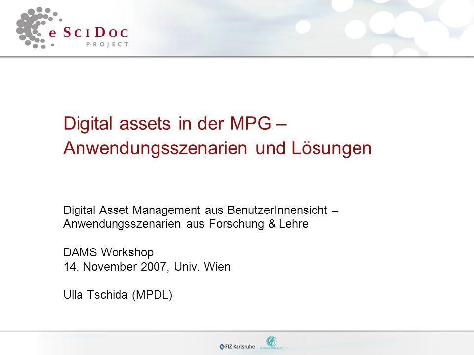 Digital assets in der MPG – Anwendungsszenarien und Lösungen Digital Asset Management aus BenutzerInnensicht – Anwendungsszenarien aus Forschung & Leh