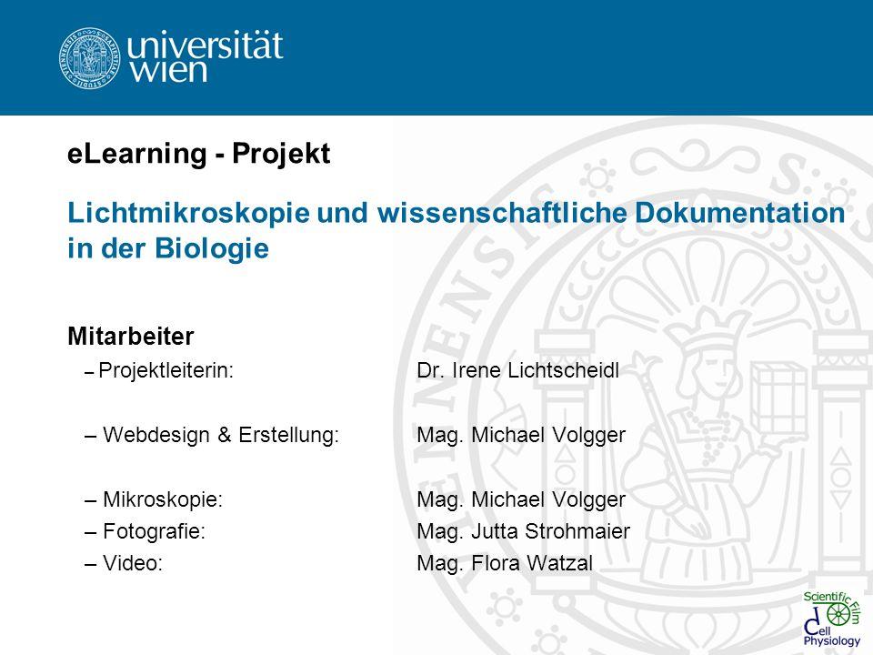 eLearning - Projekt Lichtmikroskopie und wissenschaftliche Dokumentation in der Biologie Mitarbeiter – Projektleiterin:Dr. Irene Lichtscheidl – Webdes