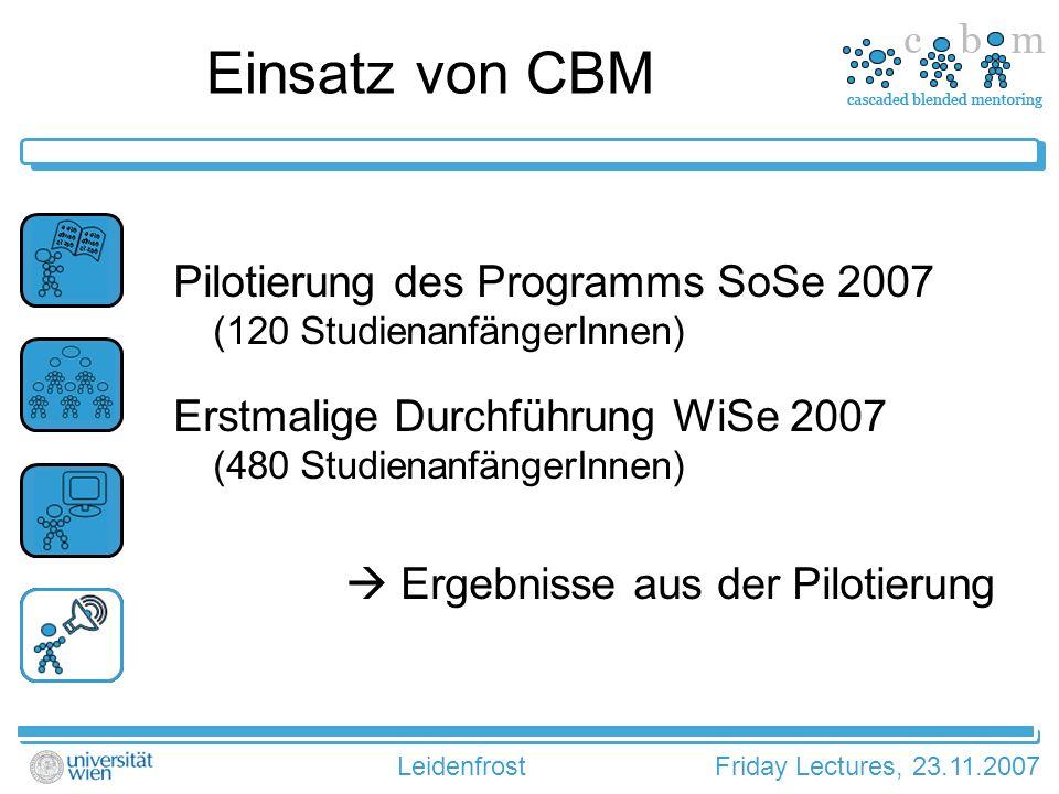LeidenfrostFriday Lectures, 23.11.2007 Einsatz von CBM Pilotierung des Programms SoSe 2007 (120 StudienanfängerInnen) Erstmalige Durchführung WiSe 2007 (480 StudienanfängerInnen) Ergebnisse aus der Pilotierung