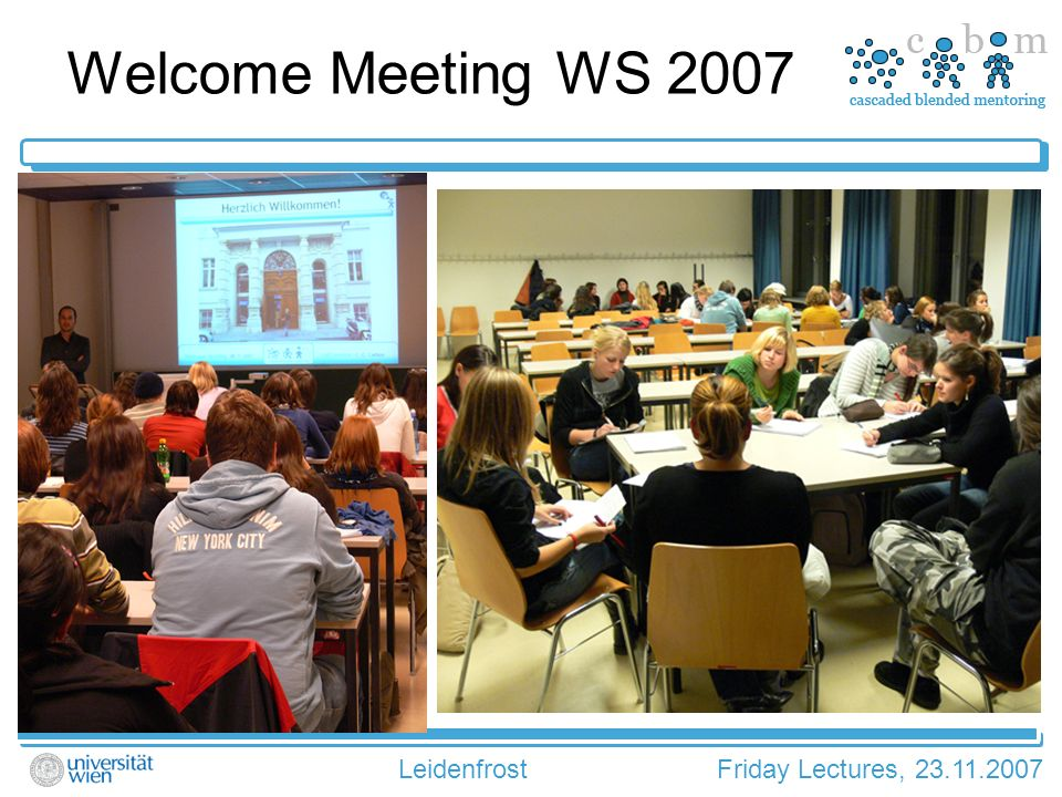 LeidenfrostFriday Lectures, 23.11.2007 Welcome Meeting WS 2007
