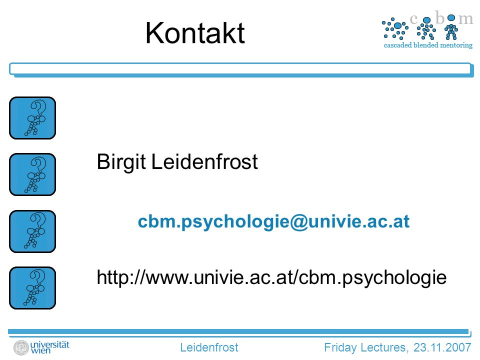 LeidenfrostFriday Lectures, 23.11.2007 Kontakt Birgit Leidenfrost cbm.psychologie@univie.ac.at http://www.univie.ac.at/cbm.psychologie