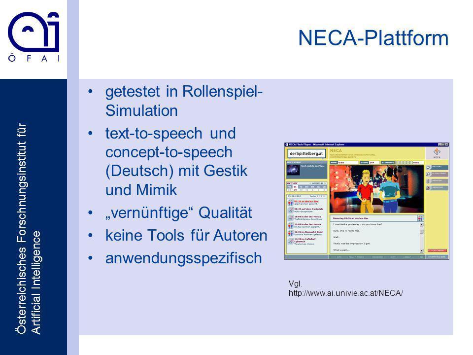 Österreichisches Forschnungsinstitut für Artificial Intelligence NECA-Plattform getestet in Rollenspiel- Simulation text-to-speech und concept-to-speech (Deutsch) mit Gestik und Mimik vernünftige Qualität keine Tools für Autoren anwendungsspezifisch Vgl.