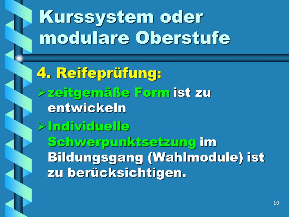 10 Kurssystem oder modulare Oberstufe 4.