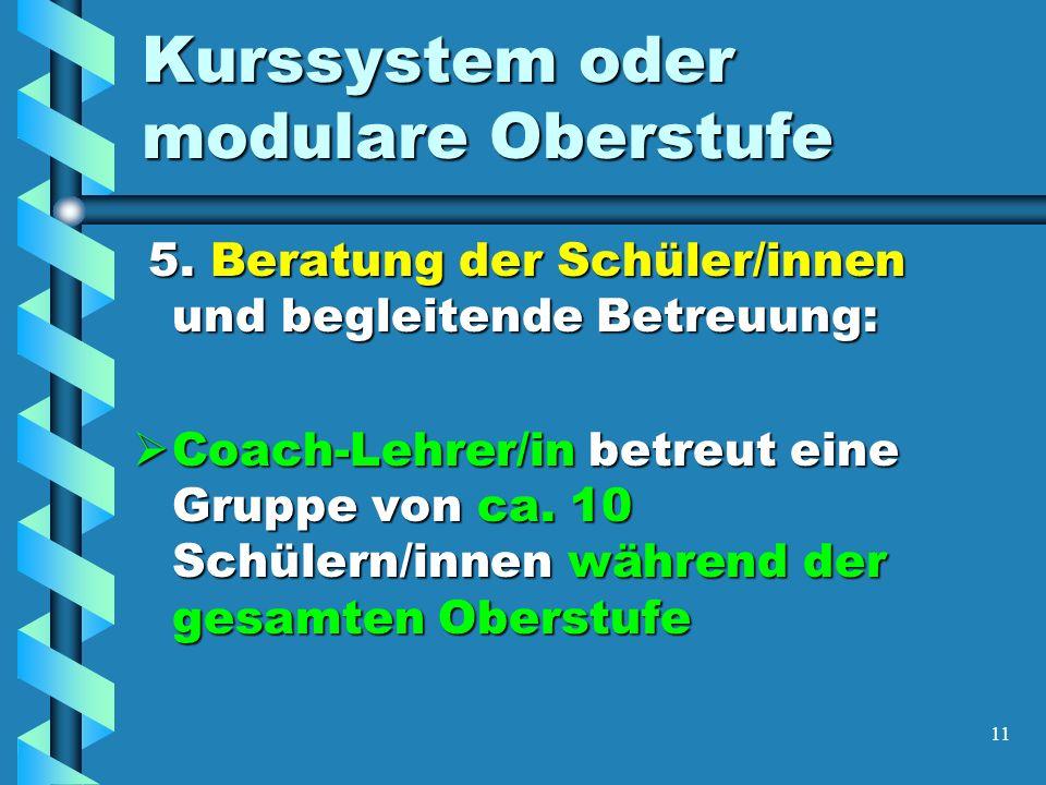 11 Kurssystem oder modulare Oberstufe 5. Beratung der Schüler/innen und begleitende Betreuung: 5.