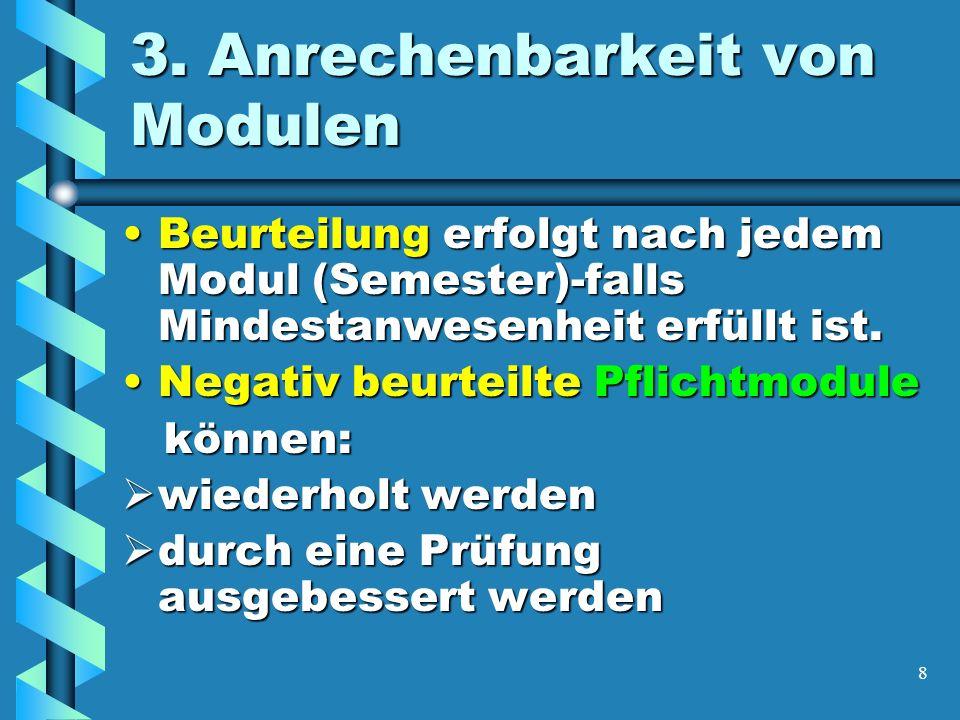 8 3. Anrechenbarkeit von Modulen Beurteilung erfolgt nach jedem Modul (Semester)-falls Mindestanwesenheit erfüllt ist.Beurteilung erfolgt nach jedem M