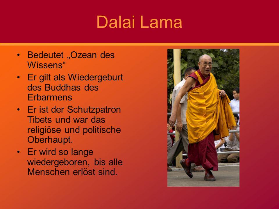 Dalai Lama Bedeutet Ozean des Wissens Er gilt als Wiedergeburt des Buddhas des Erbarmens Er ist der Schutzpatron Tibets und war das religiöse und poli
