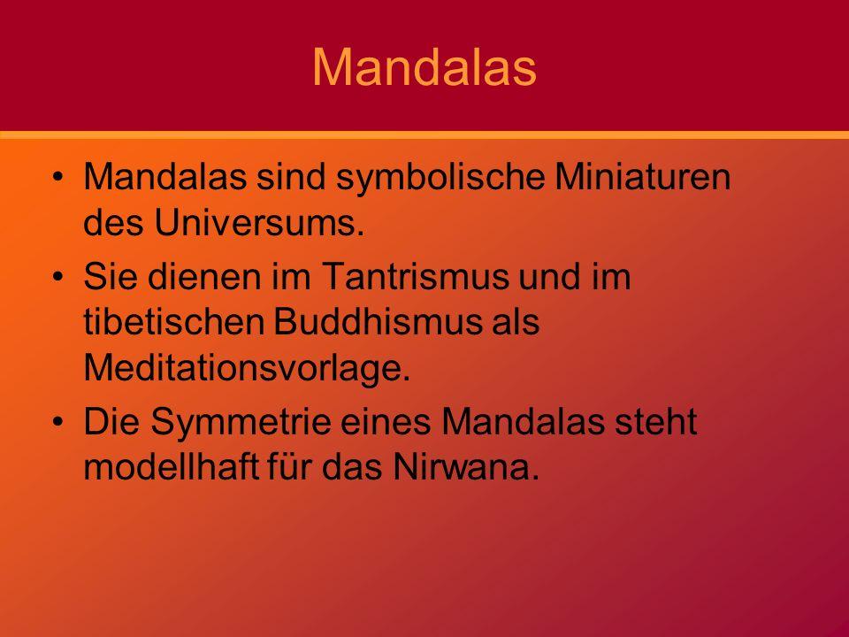 Mandalas Mandalas sind symbolische Miniaturen des Universums. Sie dienen im Tantrismus und im tibetischen Buddhismus als Meditationsvorlage. Die Symme