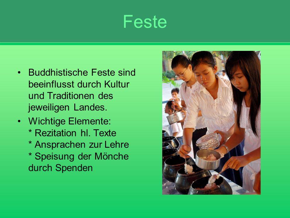 Feste Buddhistische Feste sind beeinflusst durch Kultur und Traditionen des jeweiligen Landes. Wichtige Elemente: * Rezitation hl. Texte * Ansprachen