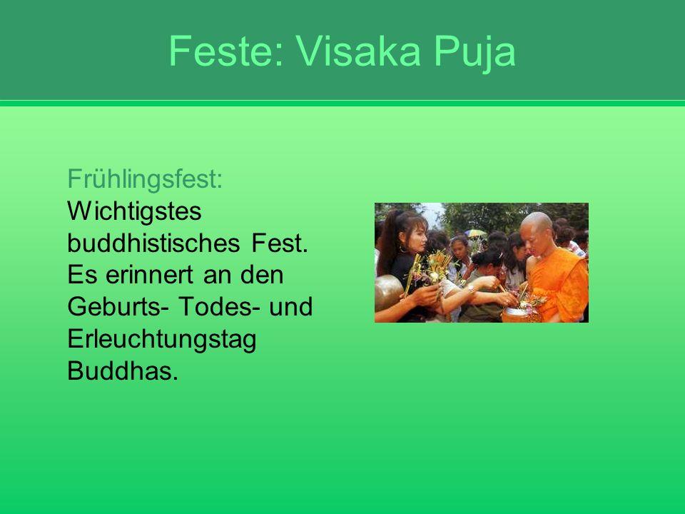 Feste: Visaka Puja Frühlingsfest: Wichtigstes buddhistisches Fest. Es erinnert an den Geburts- Todes- und Erleuchtungstag Buddhas.