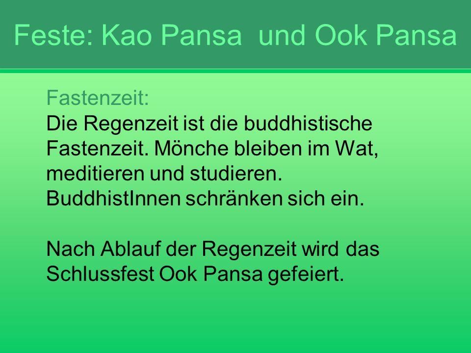Feste: Kao Pansa und Ook Pansa Fastenzeit: Die Regenzeit ist die buddhistische Fastenzeit. Mönche bleiben im Wat, meditieren und studieren. BuddhistIn