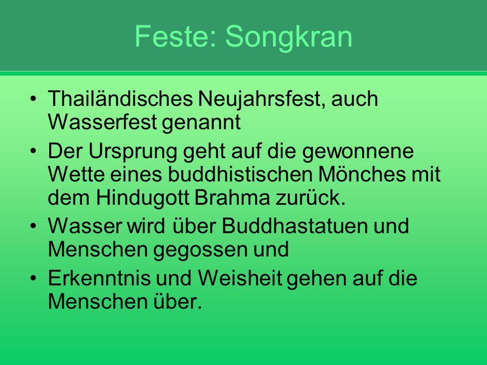 Feste: Songkran Thailändisches Neujahrsfest, auch Wasserfest genannt Der Ursprung geht auf die gewonnene Wette eines buddhistischen Mönches mit dem Hi
