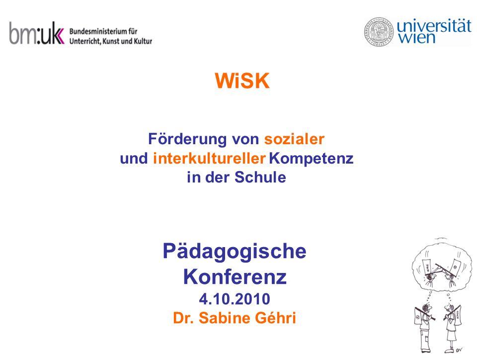 WiSK Förderung von sozialer und interkultureller Kompetenz in der Schule Pädagogische Konferenz 4.10.2010 Dr. Sabine Géhri