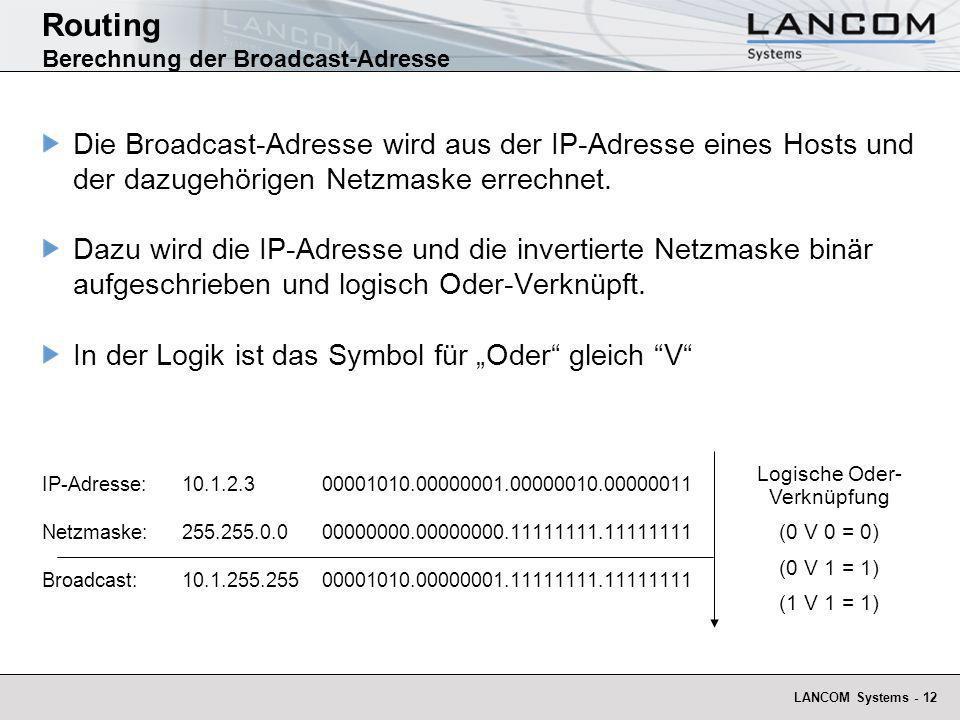 LANCOM Systems - 12 Routing Berechnung der Broadcast-Adresse Die Broadcast-Adresse wird aus der IP-Adresse eines Hosts und der dazugehörigen Netzmaske