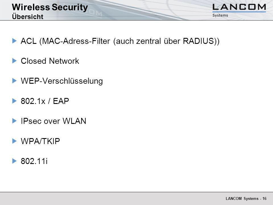 LANCOM Systems - 16 Wireless Security Übersicht ACL (MAC-Adress-Filter (auch zentral über RADIUS)) Closed Network WEP-Verschlüsselung 802.1x / EAP IPs