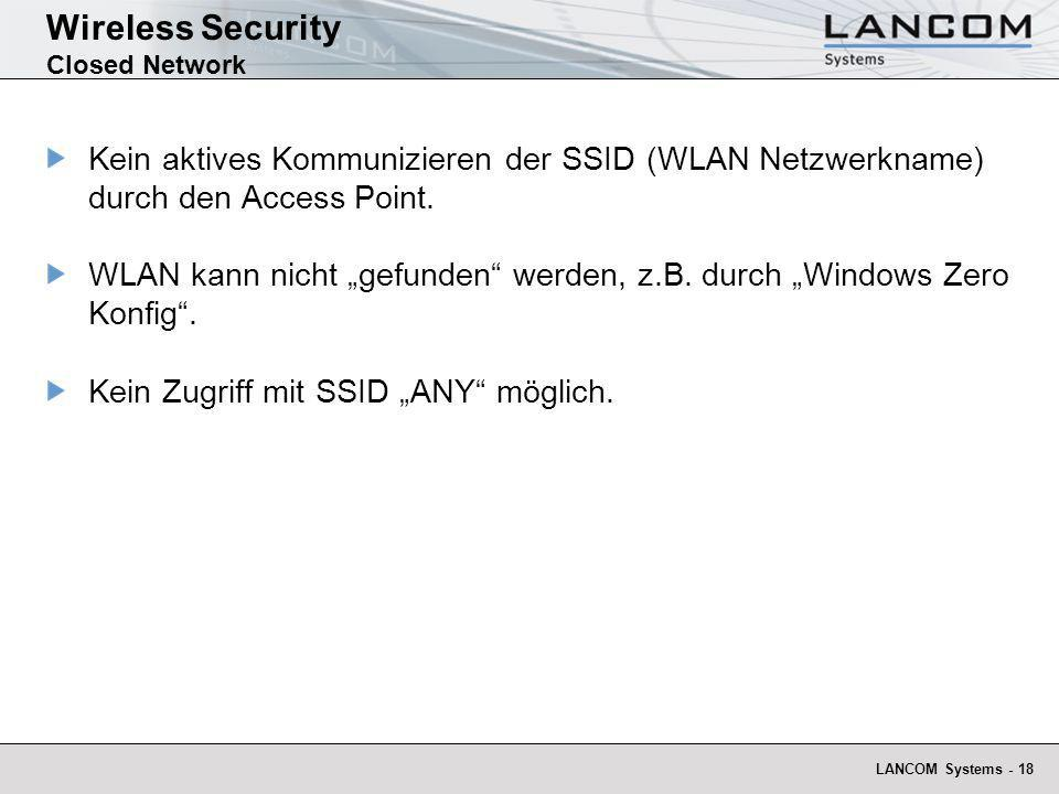 LANCOM Systems - 18 Wireless Security Closed Network Kein aktives Kommunizieren der SSID (WLAN Netzwerkname) durch den Access Point. WLAN kann nicht g