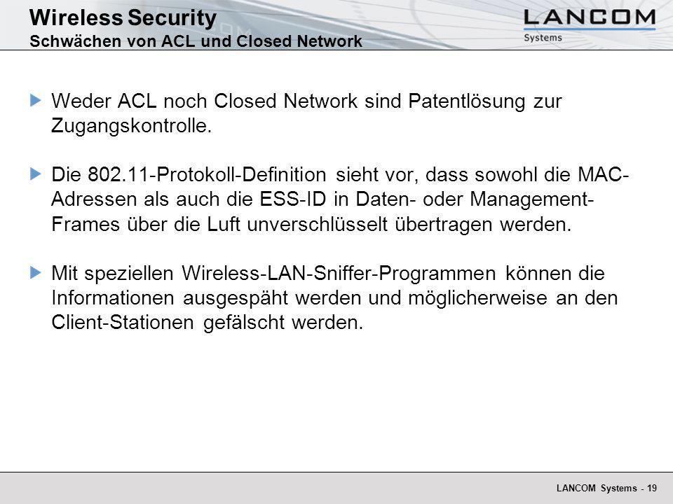 LANCOM Systems - 19 Wireless Security Schwächen von ACL und Closed Network Weder ACL noch Closed Network sind Patentlösung zur Zugangskontrolle. Die 8