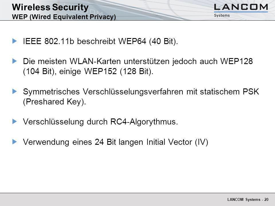 LANCOM Systems - 20 Wireless Security WEP (Wired Equivalent Privacy) IEEE 802.11b beschreibt WEP64 (40 Bit). Die meisten WLAN-Karten unterstützen jedo