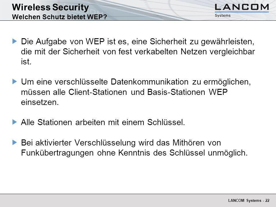 LANCOM Systems - 22 Wireless Security Welchen Schutz bietet WEP? Die Aufgabe von WEP ist es, eine Sicherheit zu gewährleisten, die mit der Sicherheit