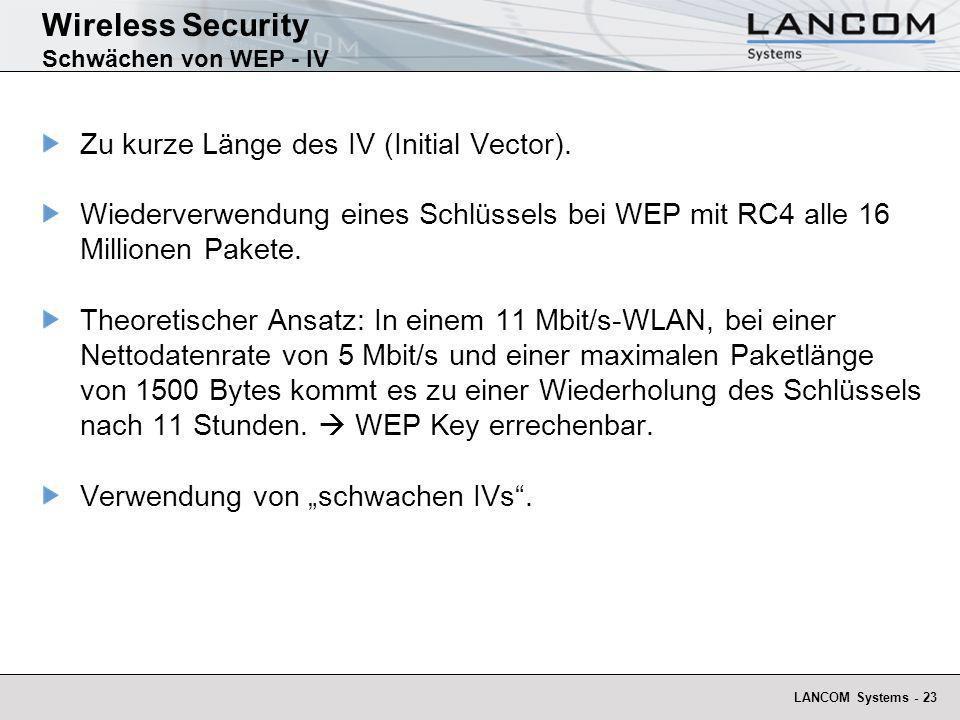 LANCOM Systems - 23 Wireless Security Schwächen von WEP - IV Zu kurze Länge des IV (Initial Vector). Wiederverwendung eines Schlüssels bei WEP mit RC4