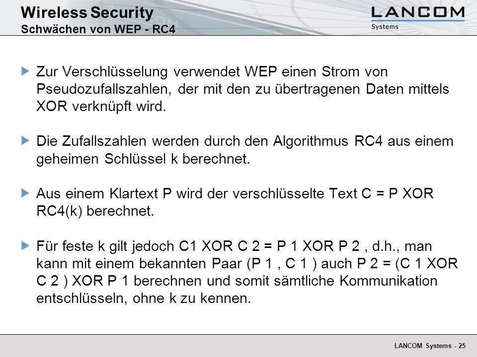 LANCOM Systems - 25 Wireless Security Schwächen von WEP - RC4 Zur Verschlüsselung verwendet WEP einen Strom von Pseudozufallszahlen, der mit den zu üb